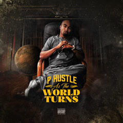As The World Turns - P. Hustle