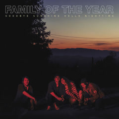 Goodbye Sunshine, Hello Nighttime - Family Of The Year