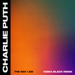 The Way I Am (Taska Black Remix) - Charlie Puth