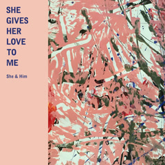 She Gives Her Love to Me (Single) - She & Him