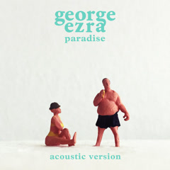Paradise (Acoustic Version) - George Ezra