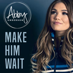 Make Him Wait (Single) - Abby Anderson