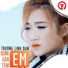 Đừng Bận Tâm Em (Single) - Trương Linh Đan