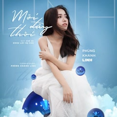 Mới Đây Thôi (Chú Ơi Đừng Lấy Mẹ Con OST) (Single) - Phùng Khánh Linh