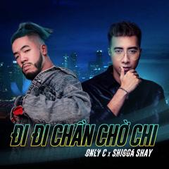 Đi Đi Chần Chờ Chi (Single) - OnlyC, ShiGGa Shay