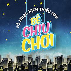 Bé Chịu Chơi (Vở Nhạc Kịch Thiếu Nhi) - Nguyễn Thư Kỳ