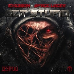 Get Stupid  - Excision
