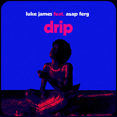 Drip (Single) - Luke James, A$AP Ferg