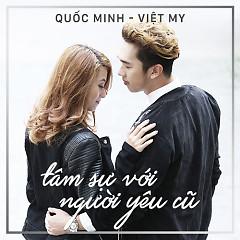 Tâm Sự Với Người Yêu Cũ (Single) - Quốc Minh,Việt My