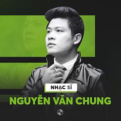 Những Sáng Tác Nhất Của Nguyễn Văn Chung - Nguyễn Văn Chung