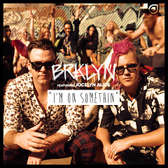 I'm On Somethin' (Remixes) - BRKLYN