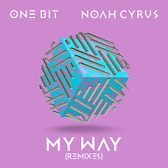 My Way (Remixes) - One Bit, Noah Cyrus