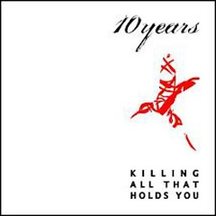 Killing All That Holds You - 10 Years