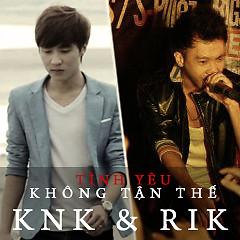 Tình Yêu Không Tận Thế (Single) - KnK,Rik
