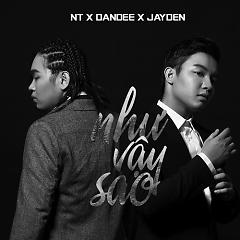 Như Vậy Sao (Single) - Jayden, NT, Dandee