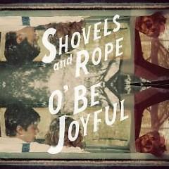 O' Be Joyful - Shovels & Rope
