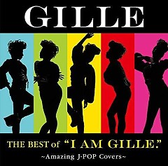 The Best of 'I AM GILLE.' ~Amazing J-POP Covers~