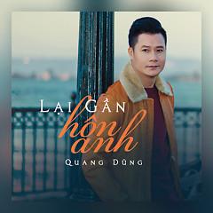 Lại Gần Hôn Anh (Single) - Quang Dũng