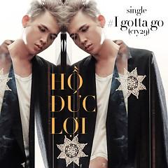 I Gotta Go (Single) - Hồ Đức Lợi