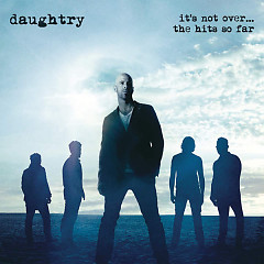 It's Not Over…The Hits So Far - Daughtry