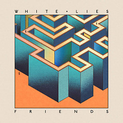 Friends - White Lies