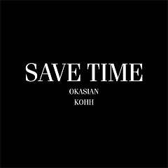 Save Time (Single) - Okasian, KOHH