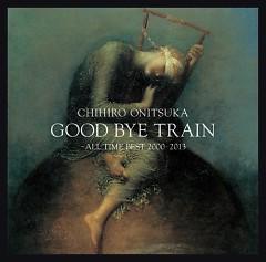 GOOD BYE TRAIN -All Time Best 2000-2012 CD2 - Chihiro Onitsuka