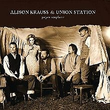 Paper Airplane - Alison Krauss,Union Station