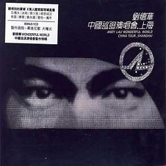 Wonderful World Concert In Shang Hai (Disc 3) - Lưu Đức Hoa