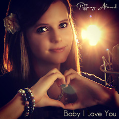 Baby I Love You (Single) - Tiffany Alvord