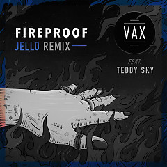Fireproof (Jello Remix) (Single) - Vax, Teddy Sky