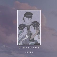 Needs - Giraffage
