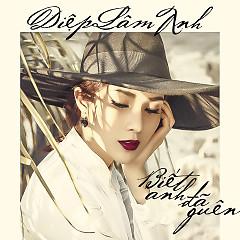 Biết Anh Đã Quên (Single) - Diệp Lâm Anh