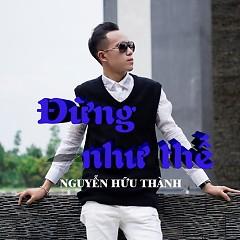 Đừng Như Thế (Single) - Nguyễn Hữu Thành