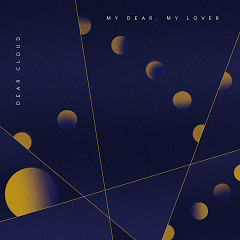 My Dear, My Love - Dear Cloud