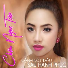 Cạnh Nỗi Đau Sau Hạnh Phúc (Single) - Châu Ngọc Tiên