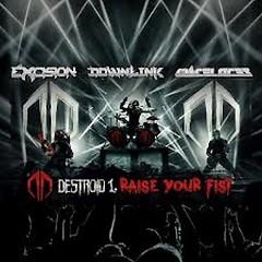 Destroid 1 Raise Your Fist  - Excision