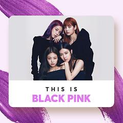 Những Bài Hát Hay Nhất Của Black Pink - Black Pink