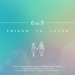 Friend To Lover - 6 To 8