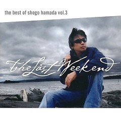 The Best Of Shogo Hamada Vol.3 The Last Weekend - Shogo Hamada