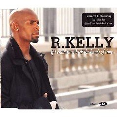 If I Could Turn Back The Hands Of Time (CDM) - R. Kelly