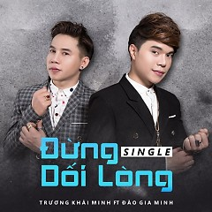 Đừng Dối Lòng (Single) - Trương Khải Minh, Đào Gia Minh