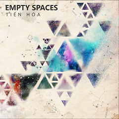 Tiến Hóa - Empty Spaces