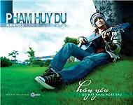 Hãy Yêu Dù Ngày Sau Mất Nhau - Phạm Huy Du