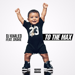 To The Max (Single) - DJ Khaled