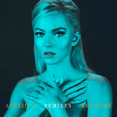 Breathe (Remixes) (EP) - Astrid S