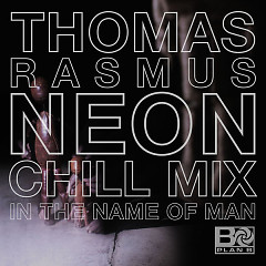In The Name Of Man (Thomas Rasmus Neon Chill Mix) (Single) - Plan B