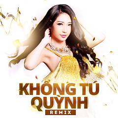 Khổng Tú Quỳnh Remix 2015 - Khổng Tú Quỳnh