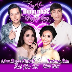 Liên Khúc Đừng Nhắc Chuyện Lòng (Single) - Lâm Ngọc Huỳnh, Trường Sơn, Mai Yến Chi, Kim Thư