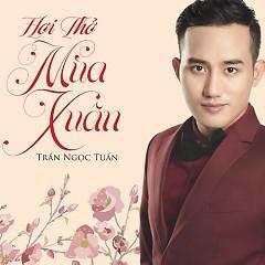 Hơi Thở Mùa Xuân (Single) - Trần Ngọc Tuấn